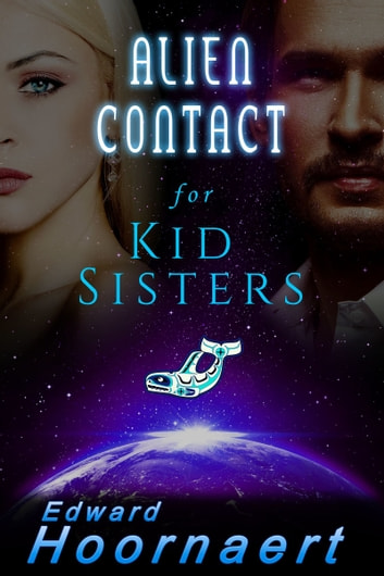 Alien Contact for Kid Sisters ebook by Edward Hoornaert