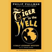 A Sally Lockhart Mystery: The Tiger In the Well - Book Three audiobook by Philip Pullman