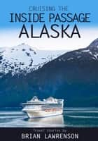 Cruising the Inside Passage Alaska ebook by Brian Lawrenson
