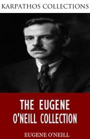 The Eugene O'Neill Collection ebook by Eugene O'Neill