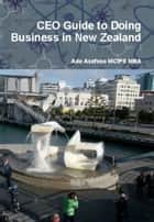 CEO Guide to Doing Business in New Zealand ebook by Ade Asefeso MCIPS MBA