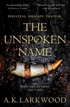The Unspoken Name ebook by A. K. Larkwood