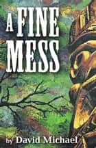 A Fine Mess ebook by David R. Michael
