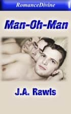 Man-Oh-Man ebook by J.A. Rawls