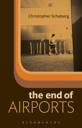 The End of Airports ebook by Dr. Christopher Schaberg