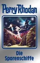"Perry Rhodan 114: Die Sporenschiffe (Silberband) - 9. Band des Zyklus ""Die kosmischen Burgen"" ebook by William Voltz, H.G. Ewers, Johnny Bruck,..."