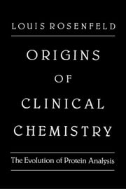 Origins of Clinical Chemistry: The Evolution of Protein Analysis ebook by Rosenfeld, Louis