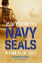 Navy SEALs: Mission at the Caves ebook by Brandon Webb, Thea Feldman