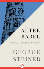 After Babel - Aspects of Language and Translation ebook by George Steiner
