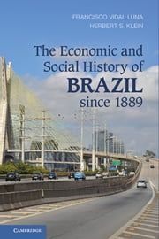 The Economic and Social History of Brazil since 1889 ebook by Francisco Vidal Luna,Herbert S. Klein