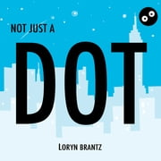 Not Just a Dot ebook by Loryn Brantz