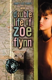 The Double Life of Zoe Flynn ebook by Janet Lee Carey