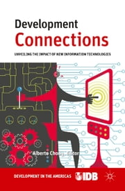 Development Connections - Unveiling the Impact of New Information Technologies ebook by A. Chong,Inter-American Development Bank