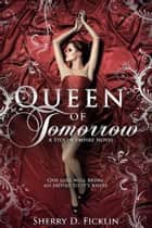 Queen of Tomorrow ebook by Sherry D. Ficklin