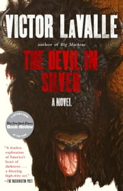 The Devil in Silver - A Novel ebook by Victor LaValle
