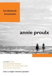 Brokeback Mountain - Now a Major Motion Picture ebook by Annie Proulx