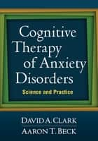 Cognitive Therapy of Anxiety Disorders ebook by David A. Clark, PhD,Aaron T. Beck, MD