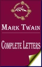 Complete Letters of Mark Twain ebook by Mark Twain