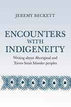 Encounters with Indigeneity ebook by Jeremy Beckett