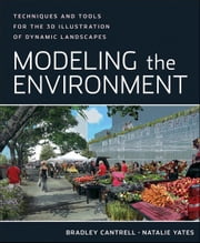 Modeling the Environment - Techniques and Tools for the 3D Illustration of Dynamic Landscapes ebook by Bradley Cantrell,Natalie Yates