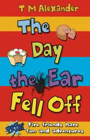 The Day the Ear Fell Off ebook by T.M. Alexander