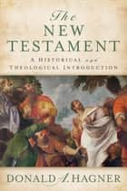 The New Testament - A Historical and Theological Introduction ebook by Donald A. Hagner
