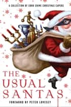 The Usual Santas: A Collection of Soho Crime Christmas Capers ebook by Mick Herron, Cara Black, Peter Lovesey,...