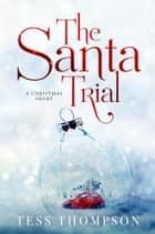 The Santa Trial - A Christmas Short ebook by Tess Thompson