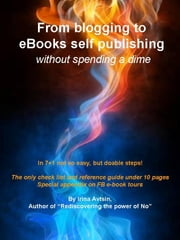 From blogging to eBook self publishing: without spending a dime ebook by Irina Avtsin