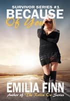 Because Of You - The Survivor Series, #1 ebook by Emilia Finn