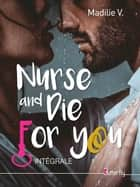Nurse and die for you - Intégrale eBook by MadiLie V.