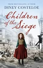 Children of the Siege ebook by Diney Costeloe