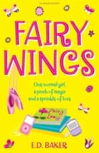 Fairy Wings eBook by E.D. Baker
