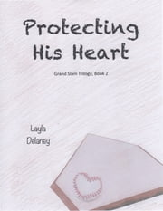Protecting His Heart - Grand Slam Trilogy, Book 2 ebook by Layla Delaney