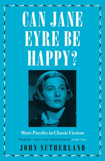 Can Jane Eyre Be Happy? - More Puzzles in Classic Fiction ebook by John Sutherland