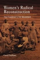 Women's Radical Reconstruction ebook by Carol Faulkner