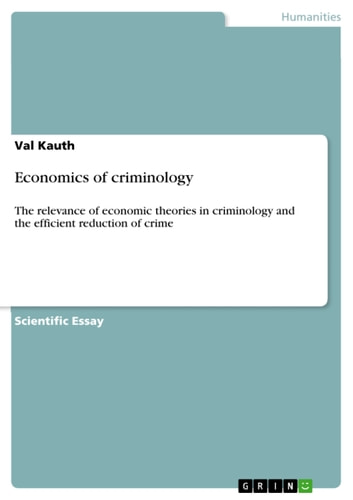 Economics of criminology - The relevance of economic theories in criminology and the efficient reduction of crime ebook by Val Kauth