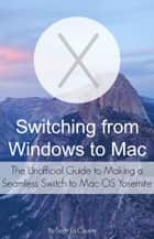 Switching from Windows to Mac - The Unofficial Guide to Making a Seamless Switch to Mac OS Yosemite ebook by Scott La Counte