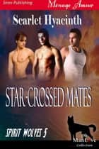 Star-Crossed Mates ebook by Scarlet Hyacinth