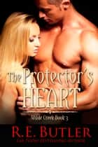 The Protector's Heart (Wilde Creek Three) ebook by R.E. Butler
