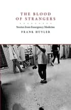 The Blood of Strangers ebook by Frank Huyler