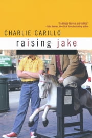 Raising Jake ebook by Charlie Carillo