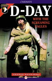 D-Day with the Screaming Eagles ebook by George Koskimaki