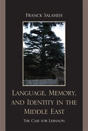 Language, Memory, and Identity in the Middle East - The Case for Lebanon ebook by Franck Salameh