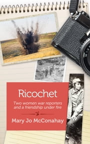 Ricochet - Two women war reporters and a friendship under fire ebook by Mary Jo McConahay