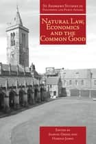 Natural Law, Economics and the Common Good - Perspectives from Natural Law ebook by Samuel Gregg