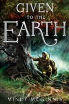 Given To The Earth ebook by Mindy McGinnis