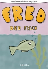 Learning German With Stories And Pictures: Fred Der Fisch ebook by Andre klein