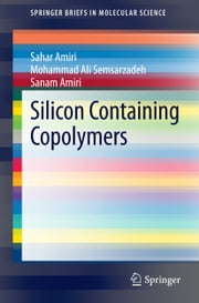 Silicon Containing Copolymers ebook by Sahar Amiri,Mohammad Ali Semsarzadeh,Sanam Amiri