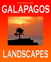Galapagos Landscapes: Scenic Photographs from Ecuador's Galapagos Archipelago, the Encantadas or Enchanted Isles, with words of Herman Melville, Charles Darwin, and HMS Beagle Captain Robert FitzRoy ebook by Lynn Michelsohn